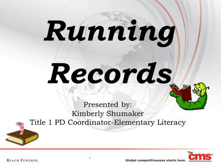 1 Presented by: Kimberly Shumaker Title 1 PD Coordinator-Elementary Literacy Running Records.