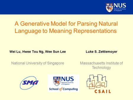 A Generative Model for Parsing Natural Language to Meaning Representations Wei Lu, Hwee Tou Ng, Wee Sun Lee National University of Singapore Luke S. Zettlemoyer.