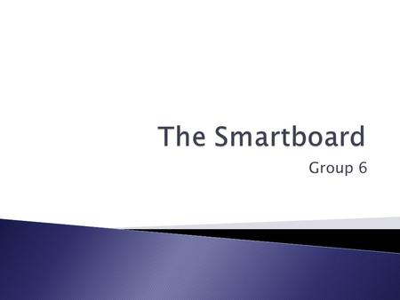 Group 6.  Simple, a Smartboard is a white board with a computer inside of it.  + =
