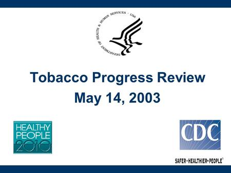 Tobacco Progress Review May 14, 2003. Public Health Challenges Tobacco Impact and Public Health Challenges Current Smokers Environmental Tobacco Smoke.