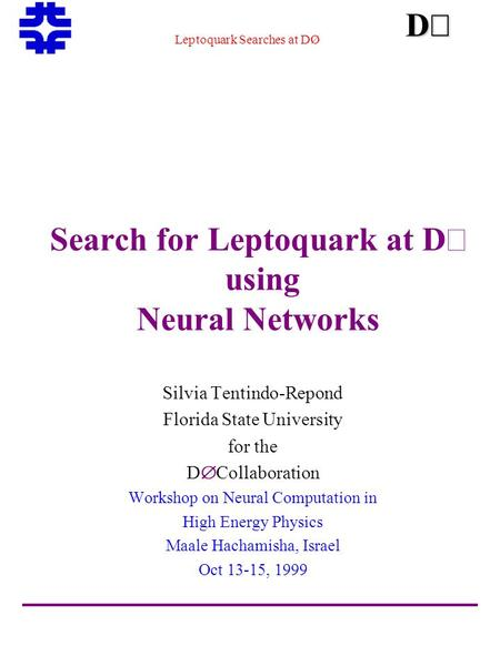 Leptoquark Searches at DØ DDDD  Search for Leptoquark at D  using Neural Networks Silvia Tentindo-Repond Florida State University for the  D  Collaboration.
