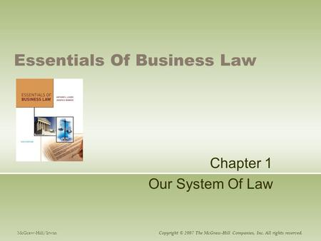 Essentials Of Business Law Chapter 1 Our System Of Law McGraw-Hill/Irwin Copyright © 2007 The McGraw-Hill Companies, Inc. All rights reserved.