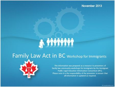 Family Law Act in BC Workshop for Immigrants This information was prepared as a resource to presenters of family law community workshops for immigrants.