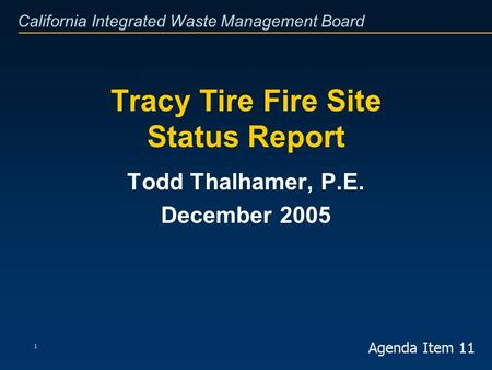 California Integrated Waste Management Board 1 Tracy Tire Fire Site Status Report Todd Thalhamer, P.E. December 2005 Agenda Item 11.