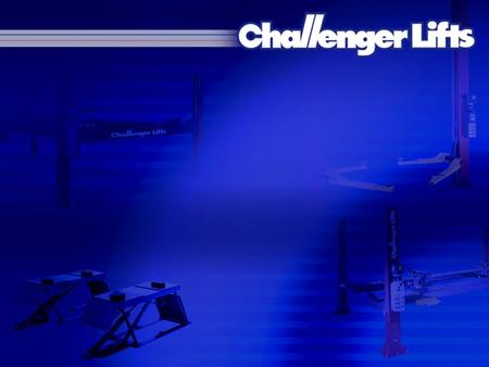 About Challenger Challenger Lifts name established in 1992 Selling lifts for over 30 years Based in Louisville, KY 140,000 ft 2 office and plant Creator.