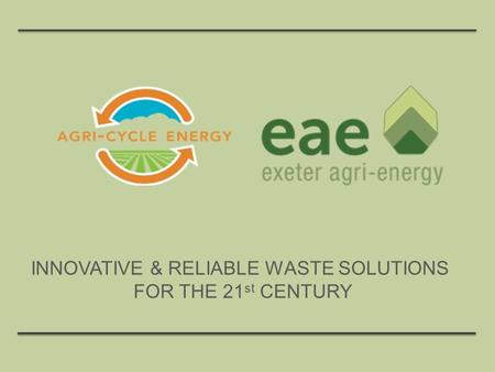 INNOVATIVE & RELIABLE WASTE SOLUTIONS FOR THE 21 st CENTURY.