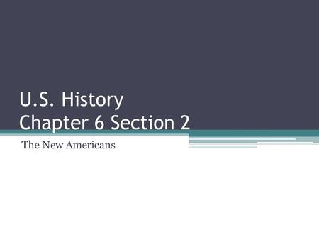 U.S. History Chapter 6 Section 2 The New Americans.