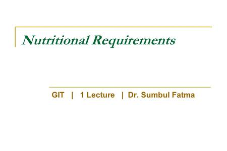 Nutritional Requirements GIT | 1 Lecture | Dr. Sumbul Fatma.