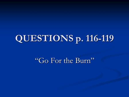 "QUESTIONS p. 116-119 ""Go For the Burn"". Activity: Calories Needed in 1 Hour: Playing Soccer Swimming Couch Potato Sleeping Reading."
