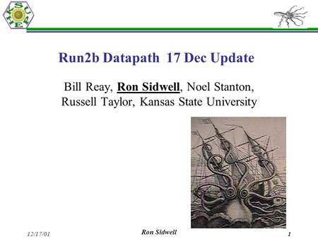 12/17/01 Ron Sidwell 1 Run2b Datapath 17 Dec Update Bill Reay, Ron Sidwell, Noel Stanton, Russell Taylor, Kansas State University.