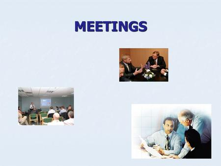 MEETINGS. What do you know about these aspects of meetings? Importance of meetings today Importance of meetings today Types of meetings Types of meetings.