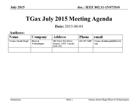 Doc.: IEEE 802.11-15/0735r0 Submission July 2015 Osama Aboul-Magd (Huawei Technologies)Slide 1 TGax July 2015 Meeting Agenda Date: 2015-06-04 Authors: