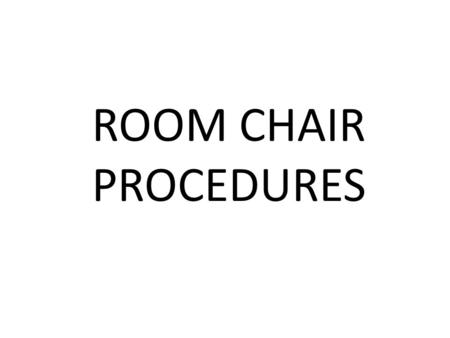 ROOM CHAIR PROCEDURES. 1.BEFORE ROUND 1 BEGINS BEFORE THE ROOM CHAIR MEETING 1.Sign in and choose your event.( Events are on a first-come basis. All rooms.