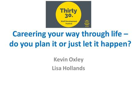 Kevin Oxley Lisa Hollands Careering your way through life – do you plan it or just let it happen?