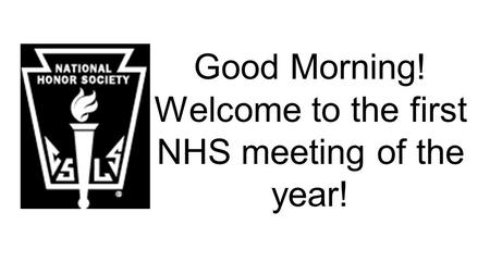 Good Morning! Welcome to the first NHS meeting of the year!