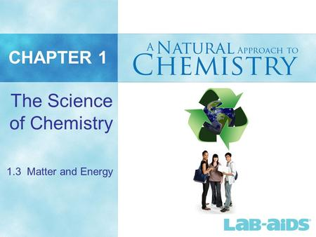 CHAPTER 1 The Science of Chemistry 1.3 Matter and Energy.