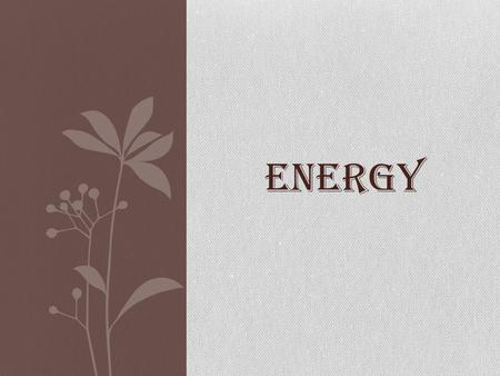 ENERGY. The Nature of Energy What is Energy? Energy is the ability to cause change Energy can change the temperature, shape, speed or direction of an.