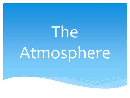 The Atmosphere.  Nitrogen (78%)  Oxygen (21%)  Water Vapor (less than 4%)  Carbon Dioxide (less than 1%)  Methane (less than 1%)  Nitrous Oxide.