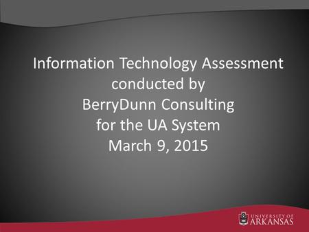 Information Technology Assessment conducted by BerryDunn Consulting for the UA System March 9, 2015.