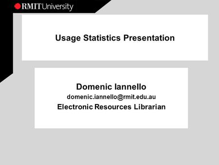 Usage Statistics Presentation Domenic Iannello Electronic Resources Librarian.