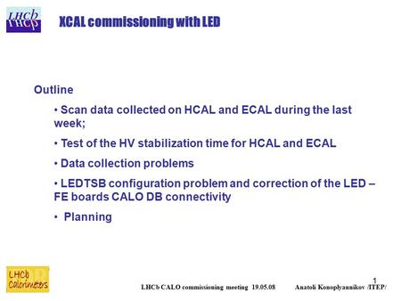 1 LHCb CALO commissioning meeting 19.05.08 Anatoli Konoplyannikov /ITEP/ XCAL commissioning with LED Outline Scan data collected on HCAL and ECAL during.
