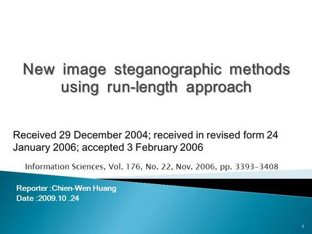 Reporter :Chien-Wen Huang Date :2009.10.24 Information Sciences, Vol. 176, No. 22, Nov. 2006, pp. 3393-3408 Received 29 December 2004; received in revised.