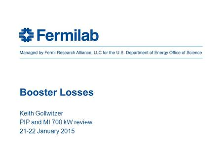 Booster Losses Keith Gollwitzer PIP and MI 700 kW review 21-22 January 2015.