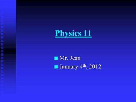 Physics 11 n Mr. Jean n January 4 th, 2012 The plan: n Video Clip of the day n Wave motion n Wave speed n Types of waves n Interference u Demonstrations.