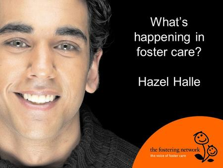 What's happening in foster care? Hazel Halle. What's happening and what does it mean for you?