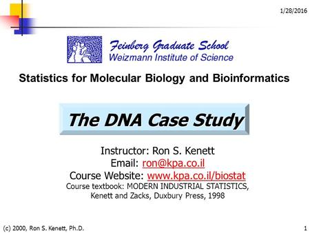 1/28/2016 (c) 2000, Ron S. Kenett, Ph.D.1 Statistics for Molecular Biology and Bioinformatics Instructor: Ron S. Kenett