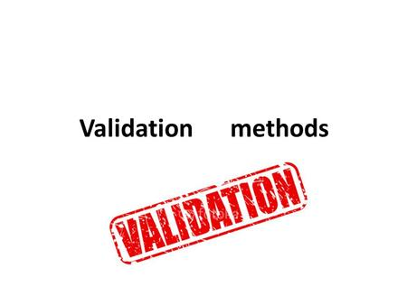 Validation methods.