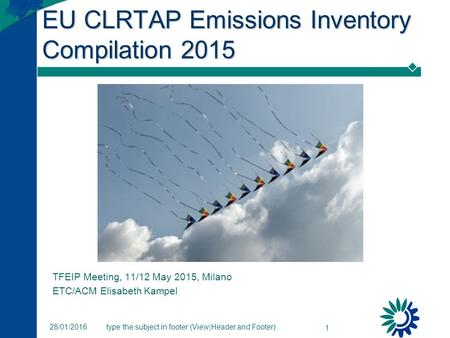 Type the subject in footer (View|Header and Footer) 1 28/01/2016 EU CLRTAP Emissions Inventory Compilation 2015 TFEIP Meeting, 11/12 May 2015, Milano ETC/ACM.