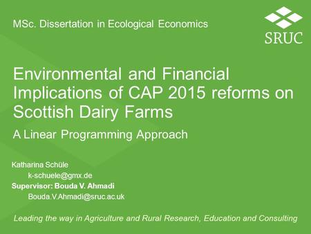 Leading the way in Agriculture and Rural Research, Education and Consulting Environmental and Financial Implications of CAP 2015 reforms on Scottish Dairy.