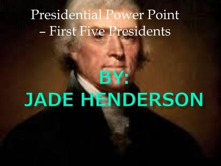 Presidential Power Point – First Five Presidents