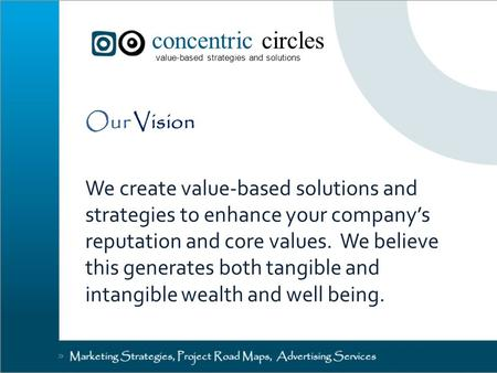 Concentric circles value-based strategies and solutions Our Vision We create value-based solutions and strategies to enhance your company's reputation.