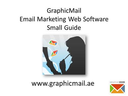 GraphicMail Email Marketing Web Software Small Guide www.graphicmail.ae 1.