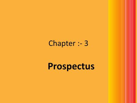Chapter :- 3 Prospectus. According to section 2(36) Prospectus is any document which includes any notice,circular,advertisement or other document inviting.