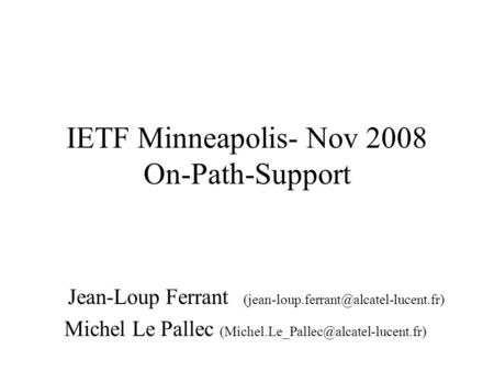 IETF Minneapolis- Nov 2008 On-Path-Support Jean-Loup Ferrant Michel Le Pallec