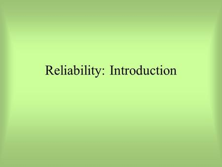 Reliability: Introduction. Reliability Session Definitions & Basic Concepts of Reliability Theoretical Approaches Empirical Assessments of Reliability.