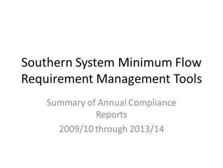 Southern System Minimum Flow Requirement Management Tools Summary of Annual Compliance Reports 2009/10 through 2013/14.