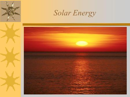 Solar Energy. 5.8A The student knows that energy occurs in many forms. The student is expected to: Differentiate among forms of energy including light,