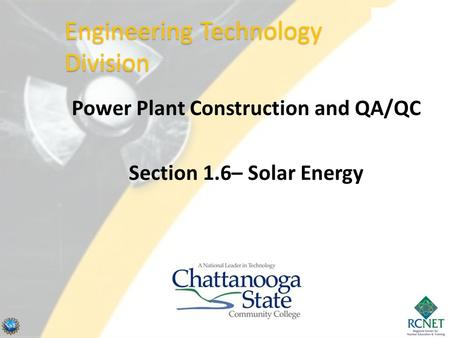 Power Plant Construction and QA/QC Section 1.6– Solar Energy Engineering Technology Division.