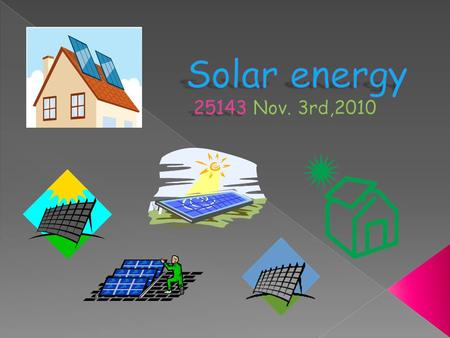  Solar energy is energy given off by the sun that stores solar cells. Solar energy gives us electricity so we don't have to use coal, and we don't pollute.