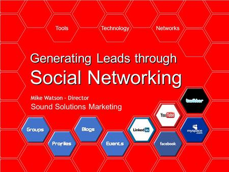 ToolsTechnologyNetworks Generating Leads through Social Networking Mike Watson - Director Sound Solutions Marketing.