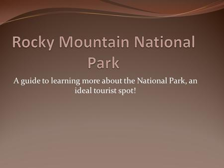 A guide to learning more about the National Park, an ideal tourist spot!
