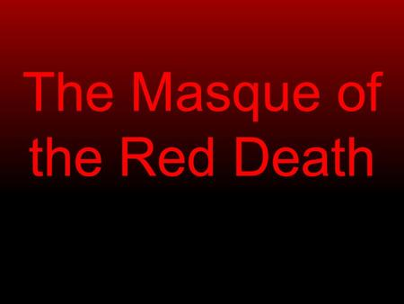 The Masque of the Red Death. The Black Death The Bubonic Plague.