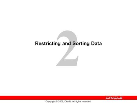 2 Copyright © 2009, Oracle. All rights reserved. Restricting and Sorting Data.
