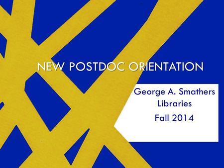 MSL NEW POSTDOC ORIENTATION George A. Smathers Libraries Fall 2014.