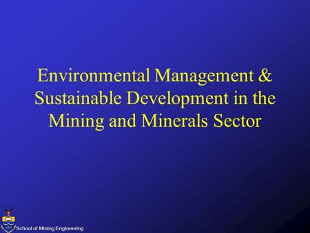 School of Mining Engineering Environmental Management & Sustainable Development in the Mining and Minerals Sector.
