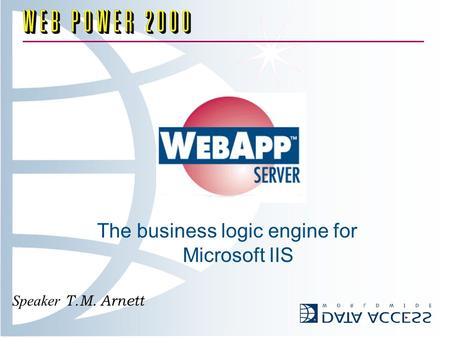 The business logic engine for Microsoft IIS Speaker T.M. Arnett.